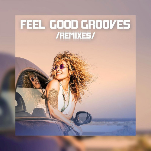 Feel Good Grooves (Remixes) (2020)