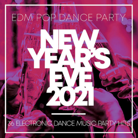 New Year's Eve 2021 (36 Electronic Dance Music Party Hits) (2020)
