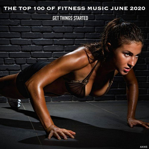VA - The Top 100 Of Fitness Music June 2020 Get Things Started (2020)
