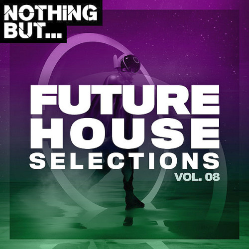 Nothing But... Future House Selections Vol. 08 (2020)