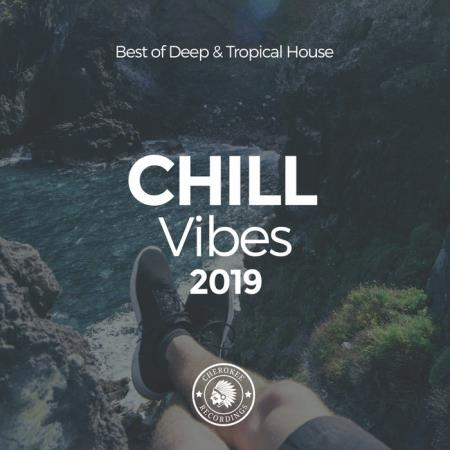Chill Vibes 2019 Best Of Deep & Tropical House (2019)