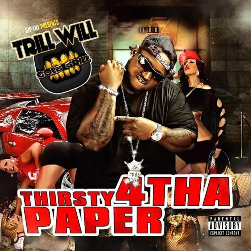 Trill Will Gold Grill - Thirsty 4 tha Paper (2017)