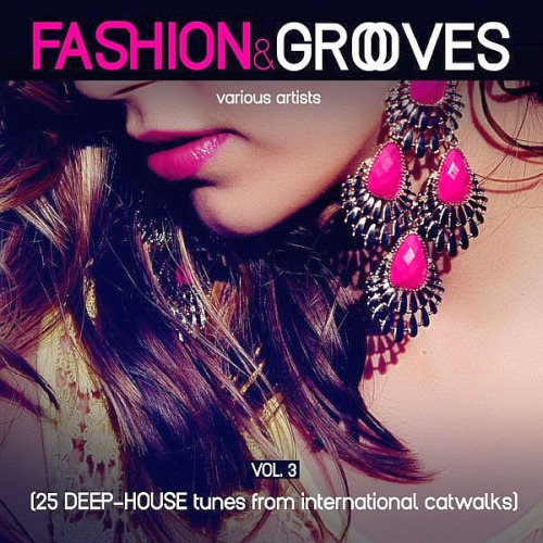 Fashion & Grooves Vol. 3 (25 Deep-House Tunes from International Catwalks)