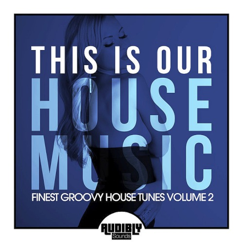 This Is Our House Music (Finest Groovy House Tunes Vol. 2) (2020)