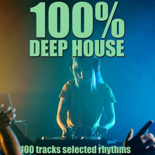100% Deep House [100 Tracks Selected Rhythms] (2020)