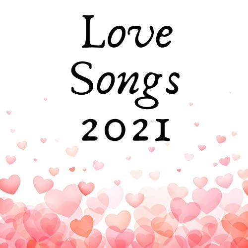 Various Artists - Love Songs 2021 (2021)