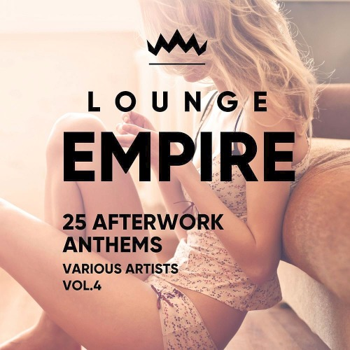 Lounge Empire (25 Afterwork Anthems) Vol. 4 (2019)