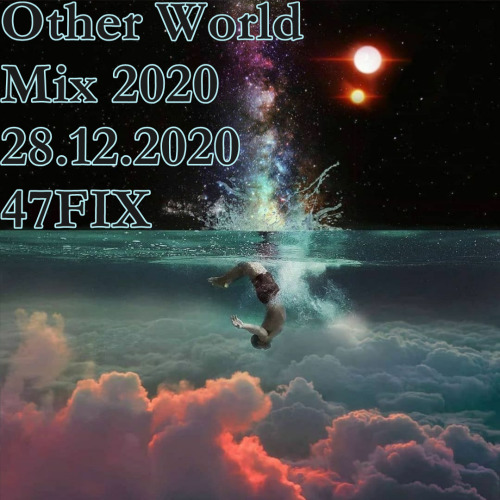 VA - 2020 Other World Mix 28.12.20 [by 47FIX] (2020)