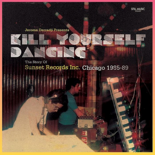 Kill Yourself Dancing - The Story of Sunset Records, Inc. Chicago 1985-89 (2020)
