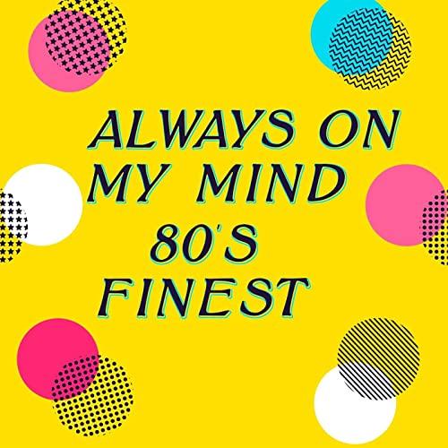 Various Artists - Always On My MInd - 80's Finest (2021)