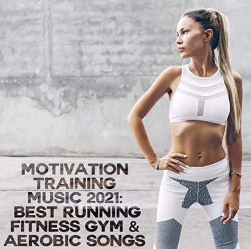 VA - Motivation Training Music 2021 Best Running Fitness Gym & Aerobic Songs (2021) Explicit