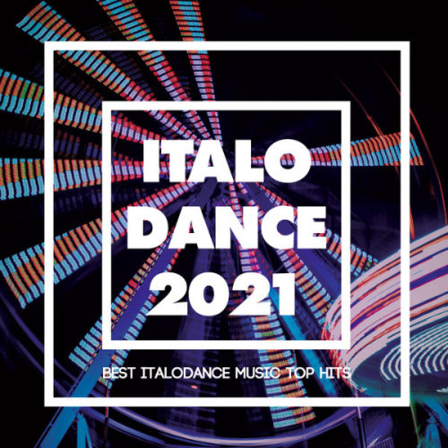 VA - Italo Dance 2021 [Best Italodance Music Top Hits] (2021)