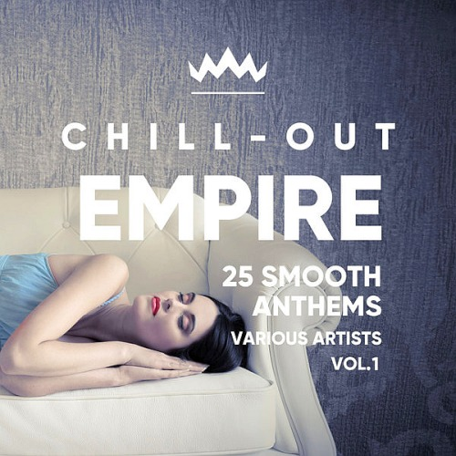 Chill Out Empire (25 Smooth Anthems) Vol. 1