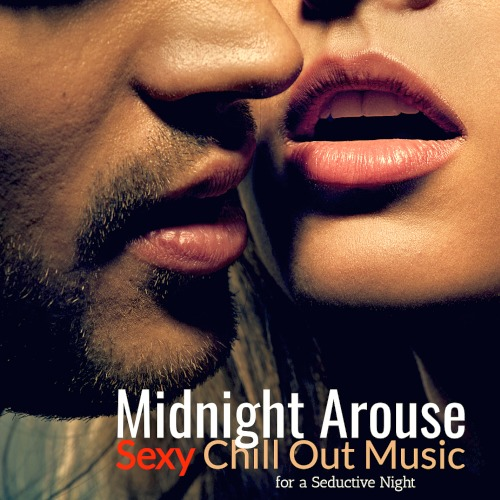 Midnight Arouse Sexy Chill Out Music for a Seductive Night (2019)