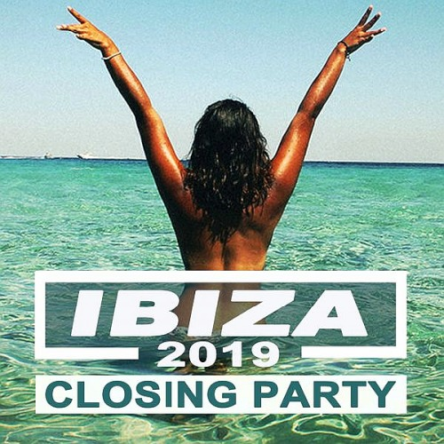 Ibiza 2019 Closing Party (Best of Ibiza Deep House Sessions Music Chill Out Sunset Mix)