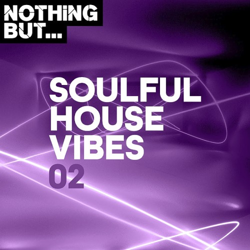 Nothing But... Soulful House Vibes Vol. 02 (2019)