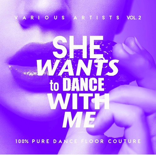 She Wants To Dance With Me (Vol 2) (100 Percent Pure Dance Floor Couture)