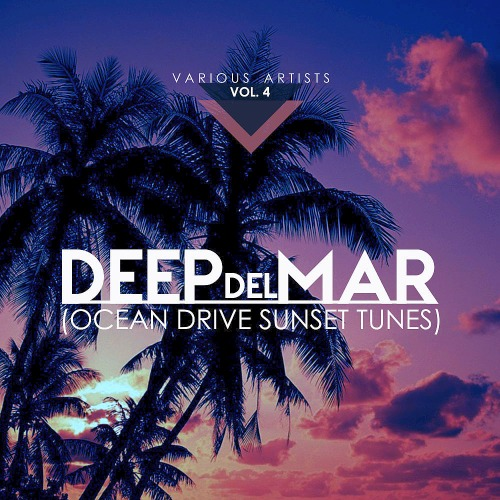 Deep Del Mar (Ocean Drive Sunset Tunes) Vol. 4 (2019)
