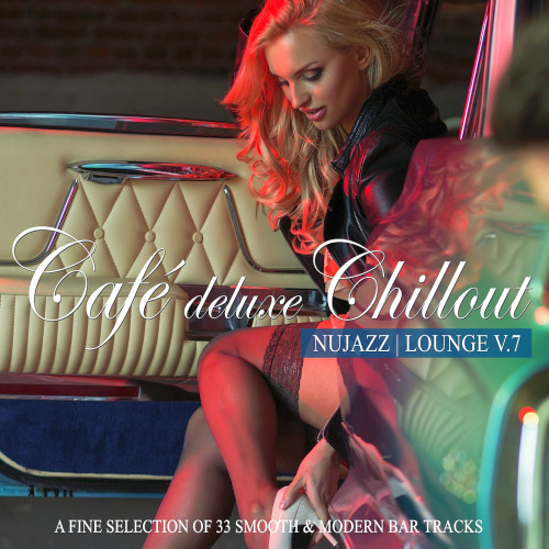 Cafe Deluxe Chillout - Nu Jazz Lounge Vol. 7 (A Fine Selection of 33 Smooth & Modern Bar Tracks)