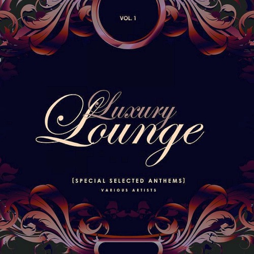 Luxury Lounge (Special Selected Anthems) Vol. 1 (2019)