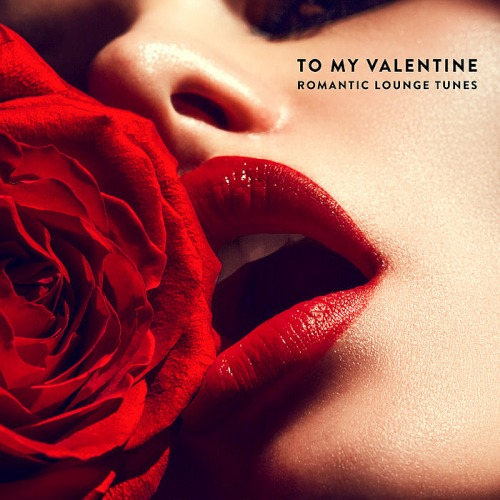 To My Valentine Romantic Lounge Tunes (2019)