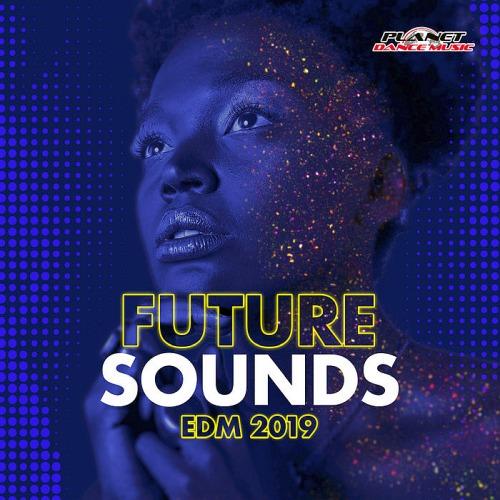 FUTURE SOUNDS. EDM 2019 (PLANET DANCE MUSIC)
