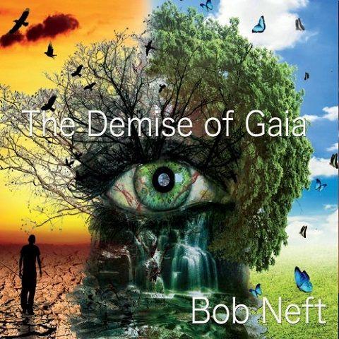 Bob Neft - The Demise Of Gaia (2019)