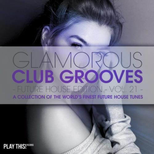 Glamorous Club Grooves - Future House Edition, Vol. 21 (2019)