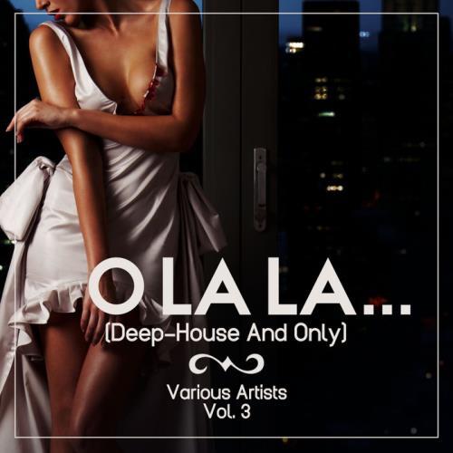 O Lala (Deep House & Only) Vol. 3 (2019)
