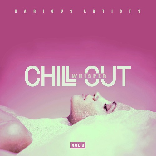 Chill Out Whisper Vol. 3 (2020)
