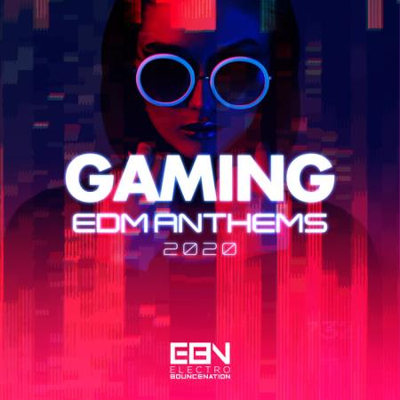 Gaming EDM Anthems 2020 (2020)