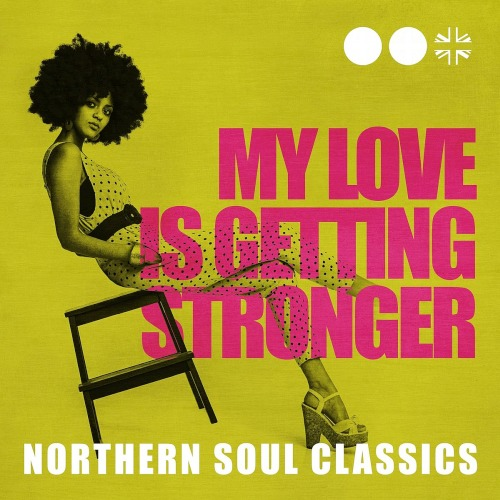 My Love Is Getting Stronger Northern Soul Classics (2020)