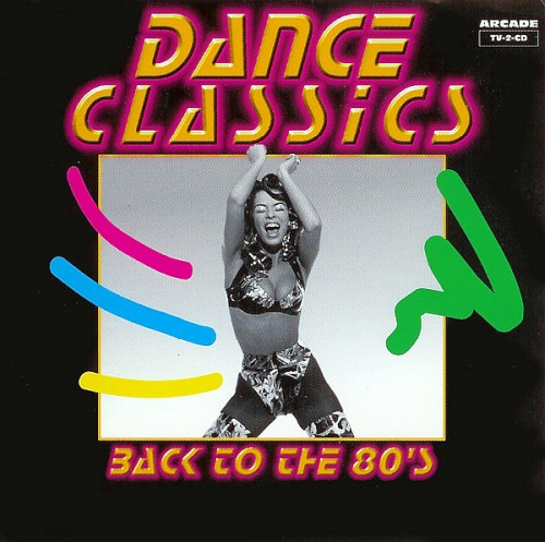 Dance Classics - Back To The 80s (Arcade Music Company)
