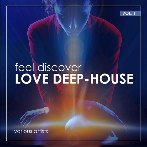 Feel Discover Love Deep-House Vol. 1 (Weekend Warriors Records)