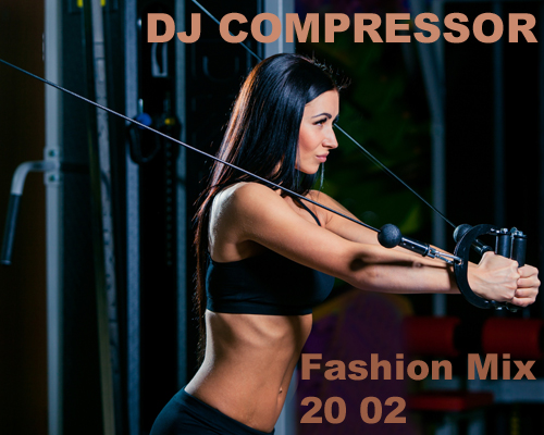 DJ COMPRESSOR - FASHION MIX 20 02 (2020)