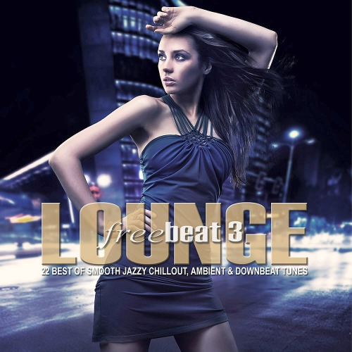 LOUNGE FREEBEAT VOL. 3 (22 BEST OF SMOOTH JAZZY CHILL OUT - AMBIENT & DOWNBEAT TUNES)