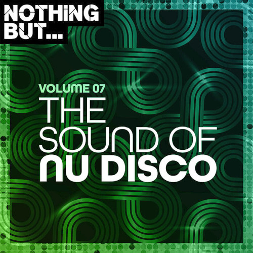 Nothing But... The Sound of Nu Disco Vol. 07 (2020)