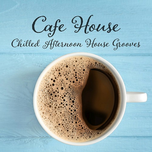 Cafe House Chilled Afternoon House Grooves (2019)