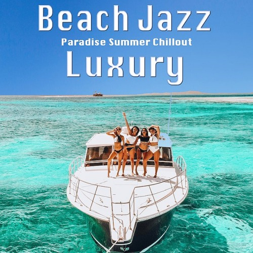 Beach Jazz Luxury (Paradise Summer Chillout) (2019)