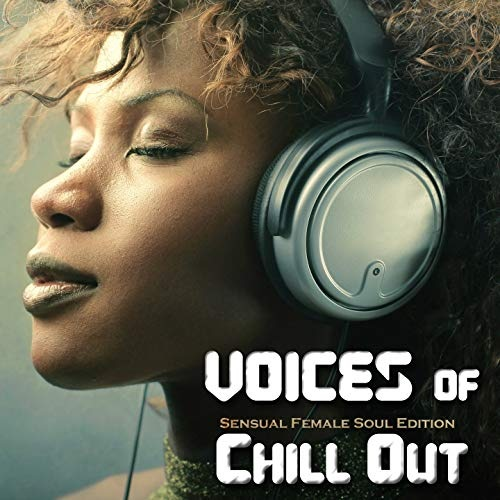 VOICES OF CHILLOUT. SENSUALE FEMALE SOUL EDITION (2019)