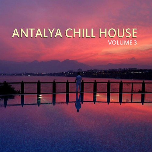 Antalya Chill House Vol. 3 Best Selection Of Lounge Chill House Tracks (2019)
