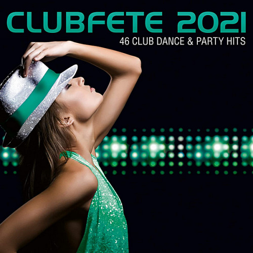 Clubfete 2021 [46 Club Dance & Party Hits] (2020)