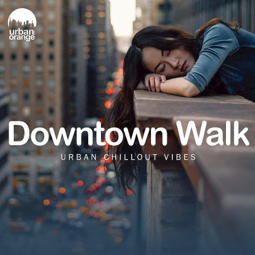 Various Artists - Downtown Walk Urban Chillout Vibes
