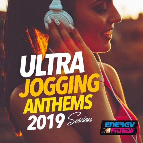 Ultra Jogging Anthems 2019 Session (15 Tracks Non-Stop Mixed Compilation For Fitness And Workout - 128