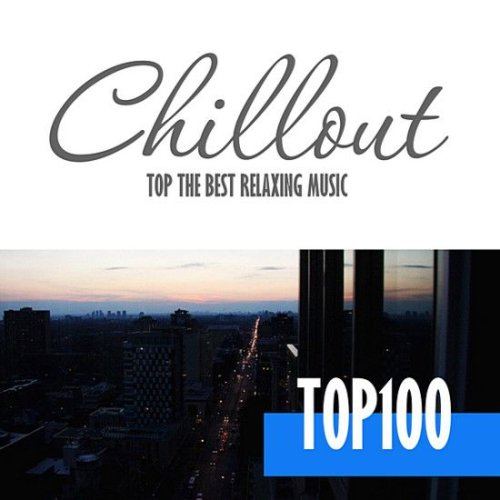 VA - Chillout Top 100 The Best Relaxing Music (2020)