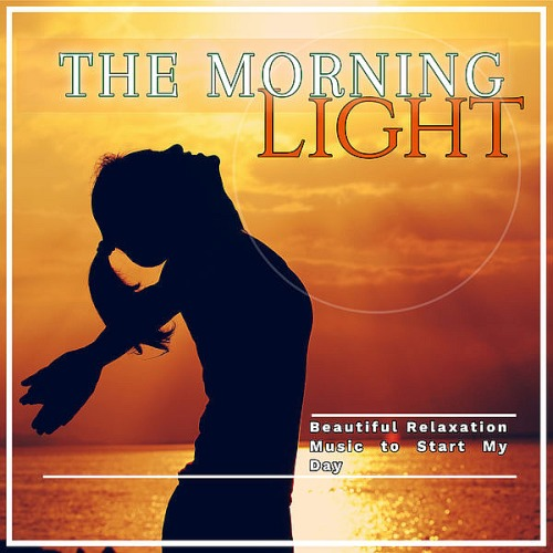 The Morning Light Beautiful Relaxation Music To Start My Day (2019)