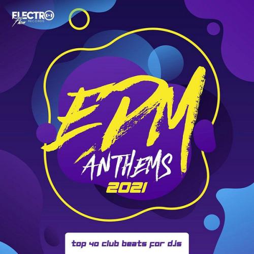 VA - EDM Anthems 2021 Top 40 Club Beats For DJs (2020)