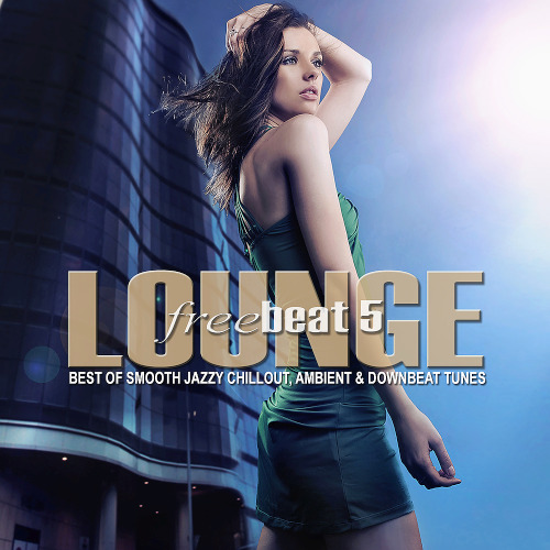 Lounge Freebeat Vol. 5 (Best of Smooth Jazzy Chill out - Ambient & Downbeat Tunes)
