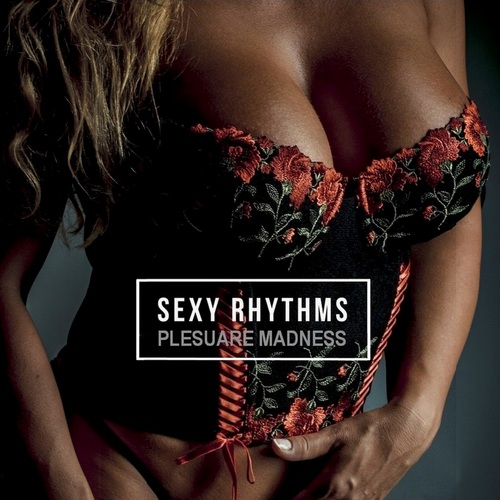 VA - SEXy Rhythms [Pleasure Madness] (2021) FLAC