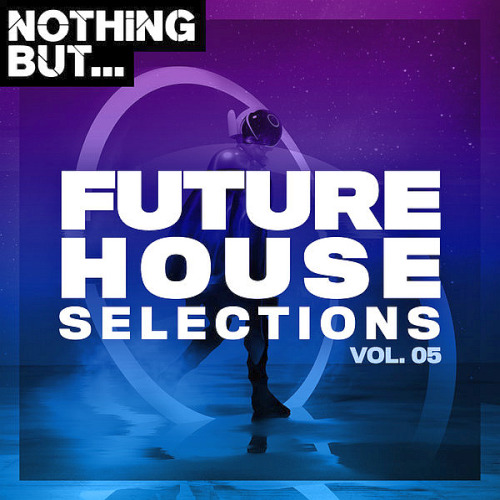 Nothing But... Future House Selections Vol. 05 (2020)